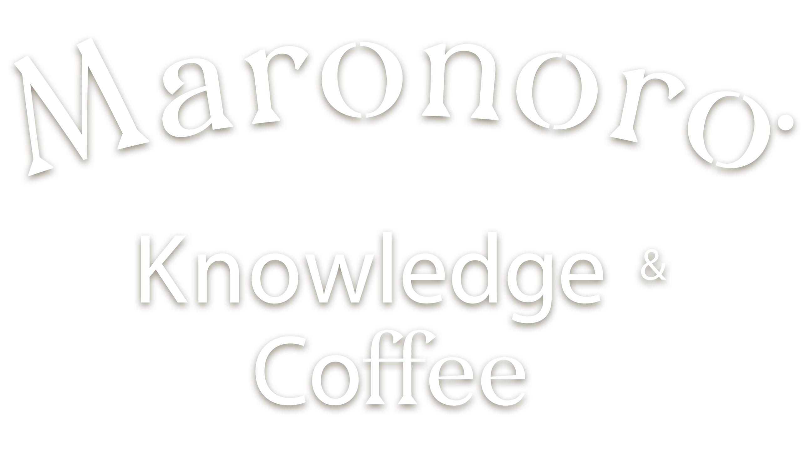 Maronoro - Knowledge & Coffee